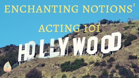 enchanting notions' acting 101