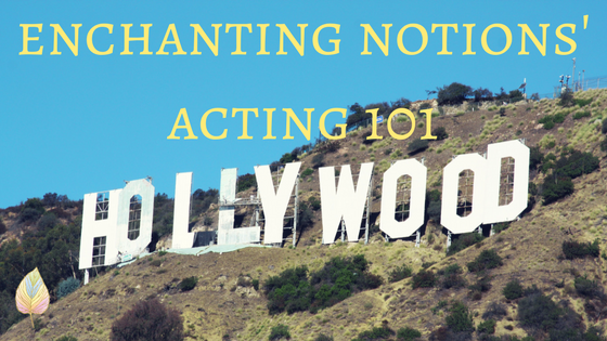 enchanting notions' acting 101