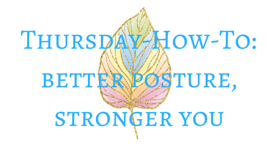 Thursday-How-To: better posture, stronger you